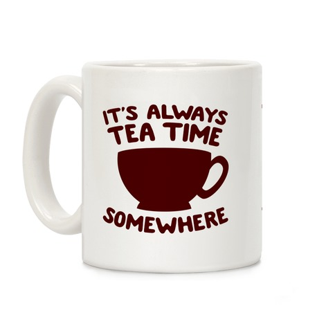 It's Always Tea Time Somewhere Coffee Mug