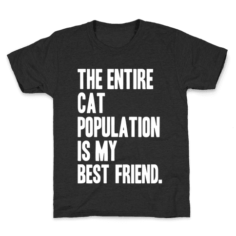 The Entire Cat Population Is My Best Friend Kids T-Shirt