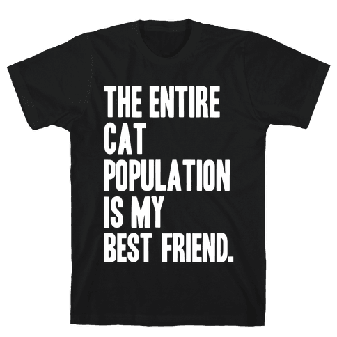 The Entire Cat Population Is My Best Friend Mens T-Shirt