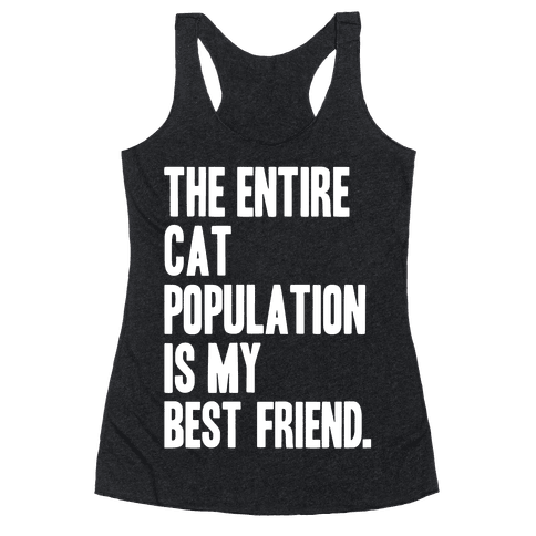 The Entire Cat Population Is My Best Friend Racerback Tank Top