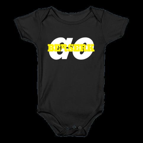 Go Berserk Baby Onesy