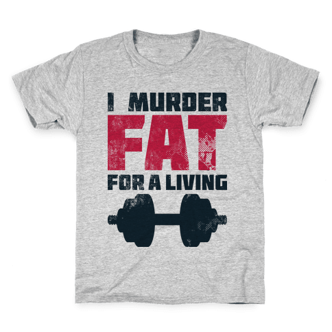 I Murder Fat For a Living Kids T-Shirt