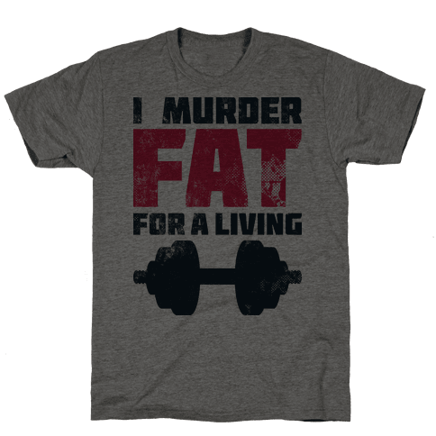 I Murder Fat For a Living