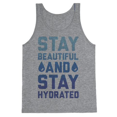 Stay Beautiful And Stay Hydrated Tank Top