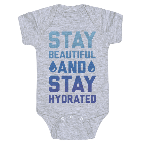 Stay Beautiful And Stay Hydrated Baby Onesy