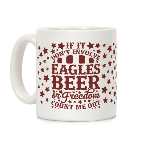 If It Don't Involve Eagles Beer or Freedom, Count Me Out Coffee Mug