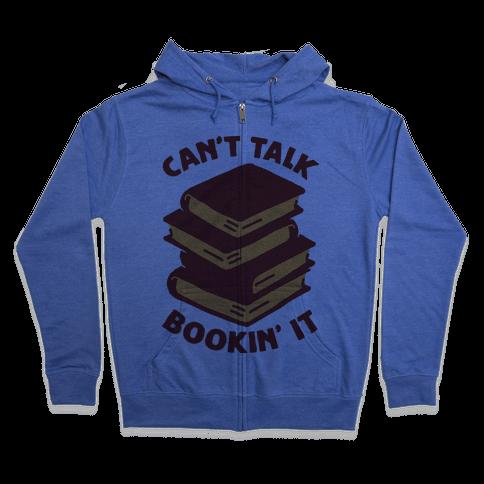 Can't Talk, Bookin' It Zip Hoodie