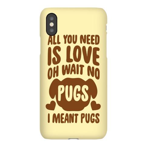 All You Need Is Pugs Phone Case
