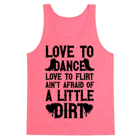 Love To Dance, Love To Flirt, Ain't Afraid Of A Little Dirt Tank Top