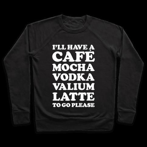 Cafe Mocha Vodka Valium Latte Pullover