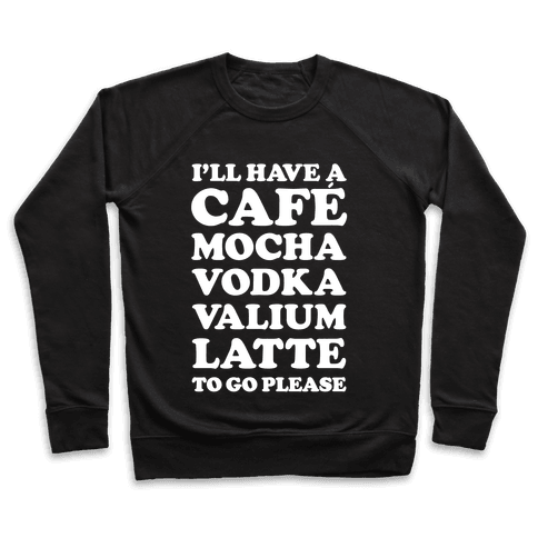 Cafe Mocha Vodka Valium Latte Pullover