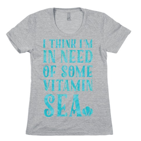 I Think I'm in Need of Some Vitamin Sea Womens T-Shirt