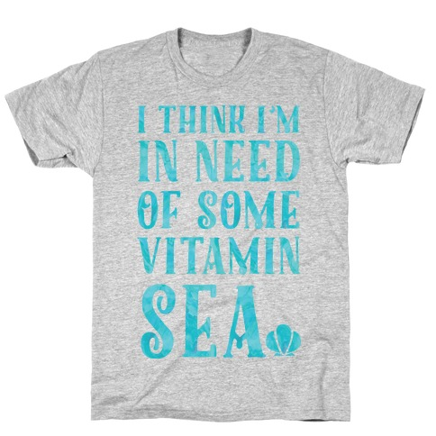 I Think I'm in Need of Some Vitamin Sea T-Shirt
