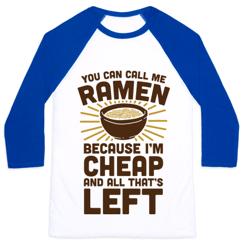 You Can Call Me Ramen Because I'm Cheap And All That's Left Baseball Tee