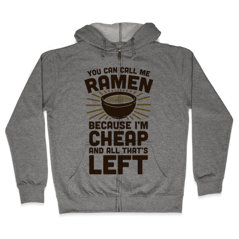You Can Call Me Ramen Because I'm Cheap And All That's Left Zip Hoodie