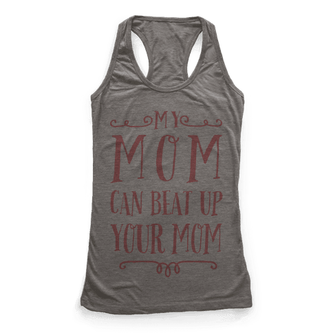 My Mom Can Beat Up You Mom Racerback Tank Top