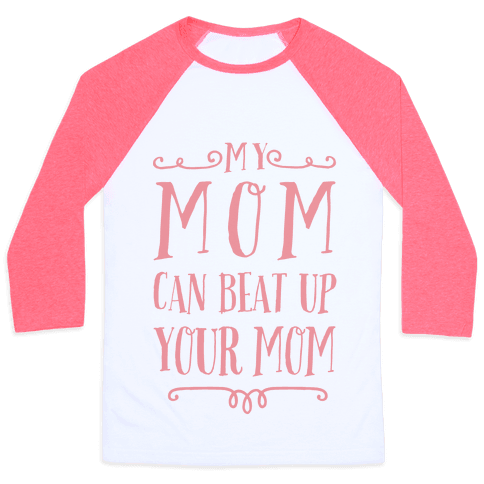 My Mom Can Beat Up You Mom