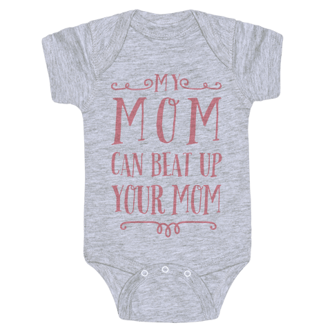 My Mom Can Beat Up You Mom Baby Onesy