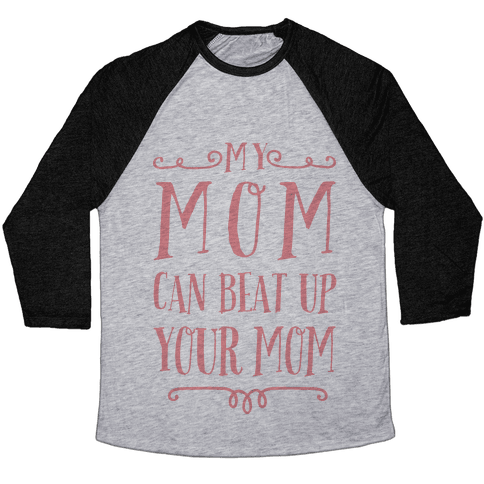 My Mom Can Beat Up You Mom Baseball Tee