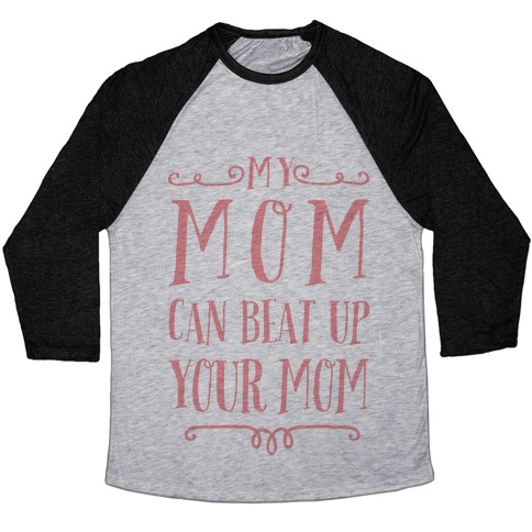 My Mom Can Beat Up You Mom Baseball Tee