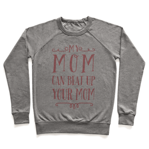 My Mom Can Beat Up You Mom Pullover