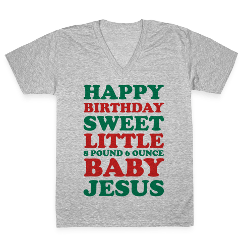 Happy Birthday Sweet Little Baby Jesus V-Neck Tee Shirt