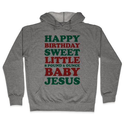 Happy Birthday Sweet Little Baby Jesus Hooded Sweatshirt