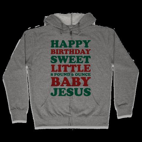 Happy Birthday Sweet Little Baby Jesus Zip Hoodie