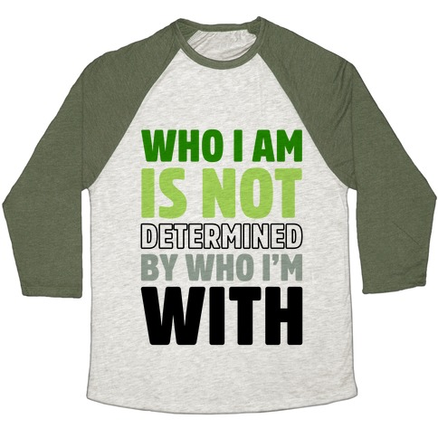 Who I Am Is Not Determined By Who I'm With (Aromantic) Baseball Tee