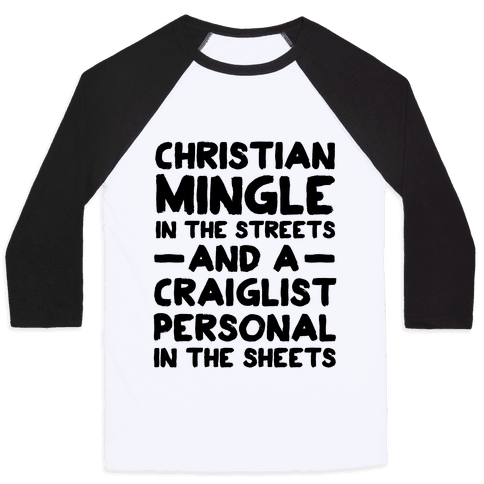 Christian Mingle is the Streets and a Craglist Personal in the Sheets Baseball Tee