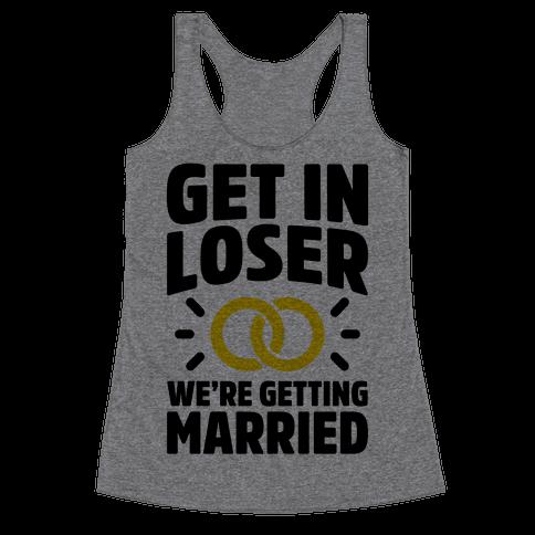 Get In Loser, We're Getting Married Racerback Tank Top