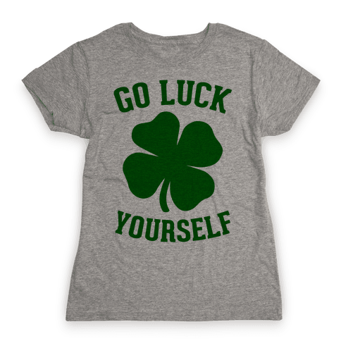 Go Luck Yourself Womens T-Shirt