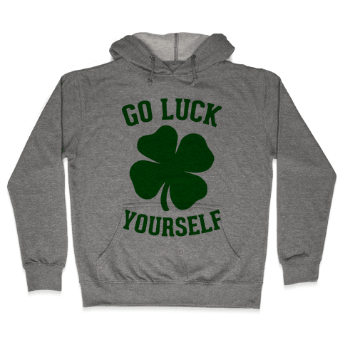 Go Luck Yourself Hooded Sweatshirt