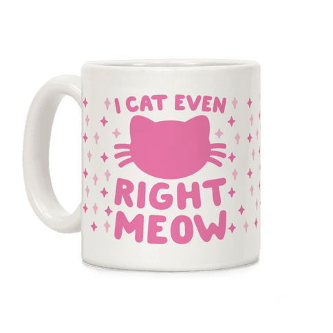 I Cat Even Right Meow Coffee Mug