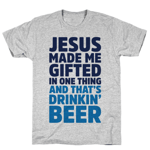 Jesus Made Me Gifted in Drinking Beer Mens T-Shirt