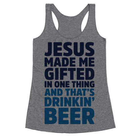 Jesus Made Me Gifted in Drinking Beer Racerback Tank Top
