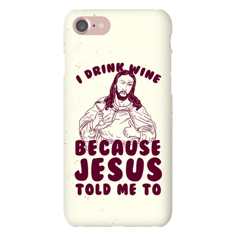 I Drink Wine Because Jesus Told Me To Phone Case