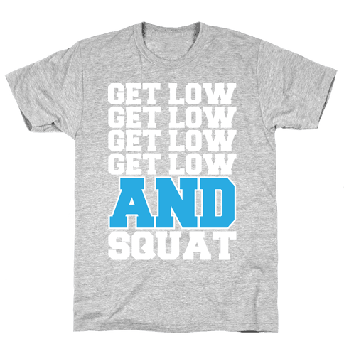 Get Low Get Low Squat Mens T-Shirt