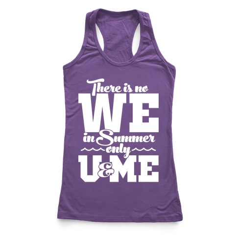 There Is No We In Summer Only U And Me Racerback Tank Top
