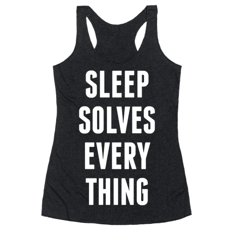 Sleep Solves Everything Racerback Tank Top