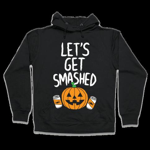 Let's Get Smashed Hooded Sweatshirt