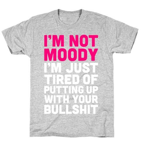 I'm Not Moody T-Shirt