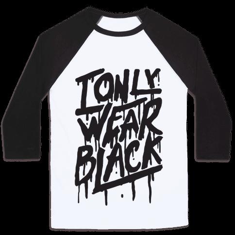 I Only Wear Black Baseball Tee