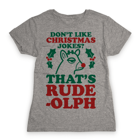 Don't Like Christmas Jokes? That's Rude-olph Womens T-Shirt