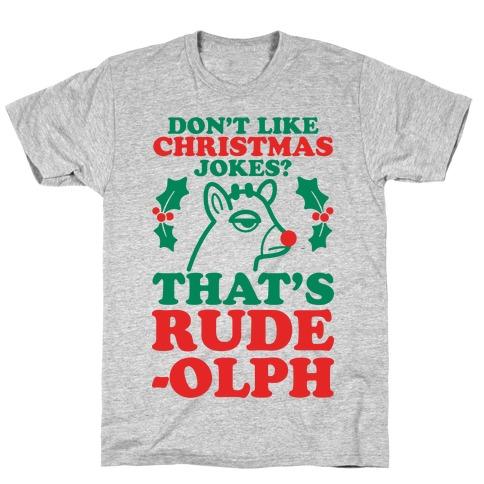 Don't Like Christmas Jokes? That's Rude-olph T-Shirt
