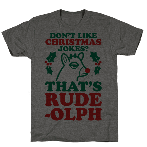 Don't Like Christmas Jokes? That's Rude-olph Mens T-Shirt