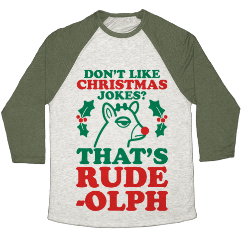 Don't Like Christmas Jokes? That's Rude-olph Baseball Tee