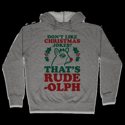 Don't Like Christmas Jokes? That's Rude-olph Hooded Sweatshirt