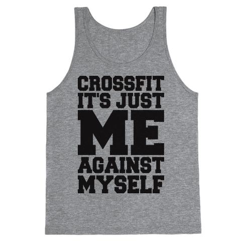 Crossfit, It's Just Me Against Myself (Tank) Tank Top