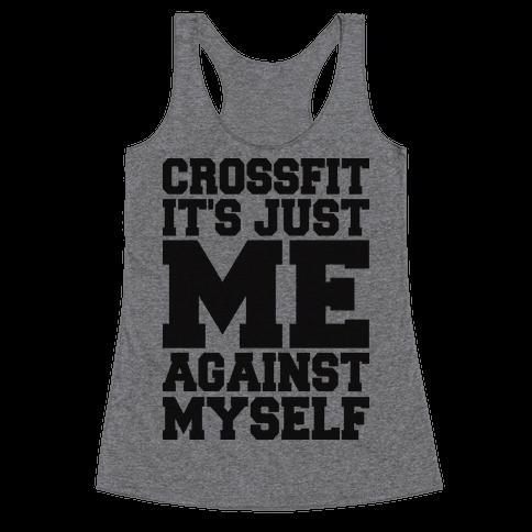 Crossfit, It's Just Me Against Myself (Tank) Racerback Tank Top